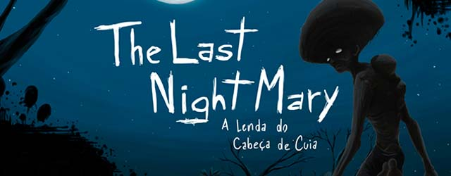 The Last NightMary A Lenda do Cabeça de Cuia
